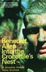 Benedict Allen: Into The Crocodiles Nest