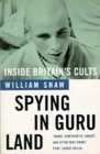 William Shaw - Spying in Guru Land: Inside Britain's Cults