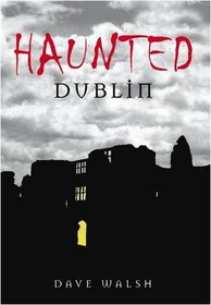 Haunted Dublin by Dave Walsh