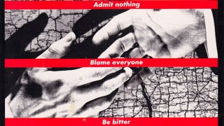 Admit nothing, blame everyone, be bitter